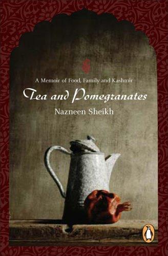 Tea and Pomegranates: A Memoir of Food, Family, and Kashmir 9780143017790