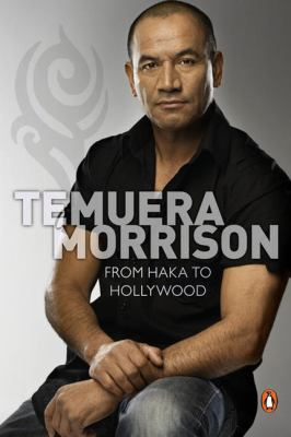 Temuera Morrison: From Haka to Hollywood 9780143203384