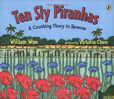 Ten Sly Piranhas: A Counting Story in Reverse; A Tale of Wickedness-And Worse!