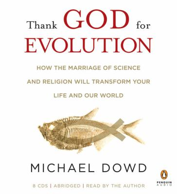 Thank God for Evolution: How the Marriage of Science and Religion Will Transform Your Life and Our World 9780143143888