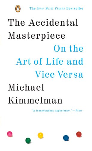The Accidental Masterpiece: On the Art of Life and Vice Versa 9780143037330