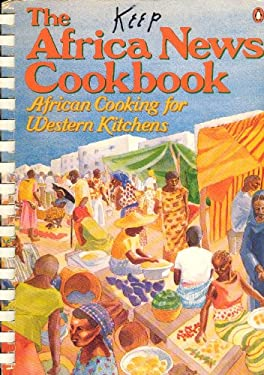 The Africa News Cookbook: 2african Cooking for Western Kitchens 9780140467512