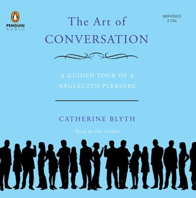 The Art of Conversation: A Guided Tour of a Neglected Pleasure 9780143144236