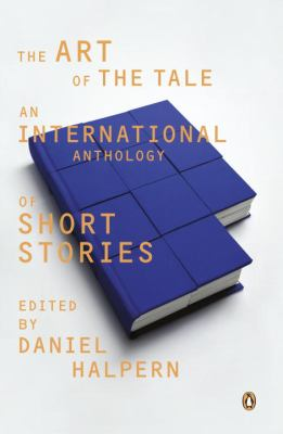 The Art of the Tale: An International Anthology of Short Stories, 1945-1985 9780140079494