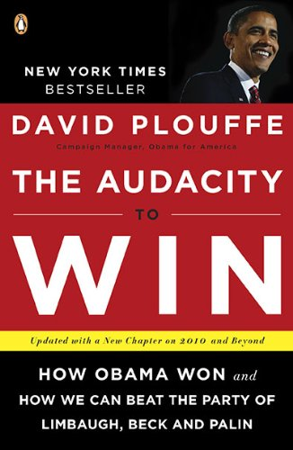 The Audacity to Win: How Obama Won and How We Can Beat the Party of Limbaugh, Beck, and Palin 9780143118084