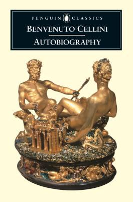 The Autobiography of Benvenuto Cellini 9780140447187