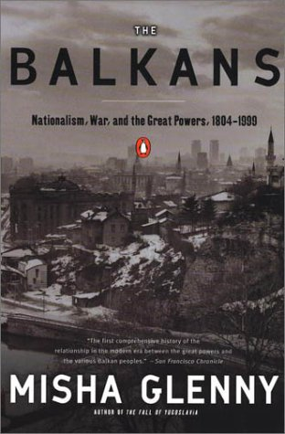 The Balkans: Nationalism, War, and the Great Powers, 1804-1999 9780140233773