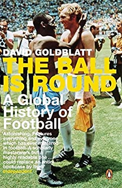 The Ball Is Round: A Global History of Football 9780141015828