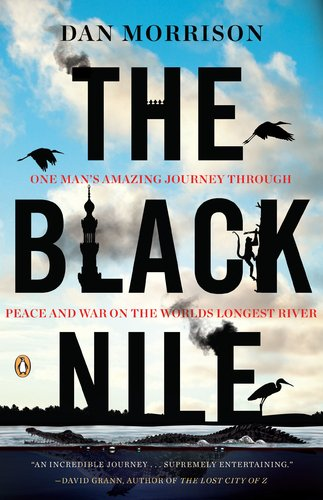 The Black Nile: One Man's Amazing Journey Through Peace and War on the World's Longest River 9780143119371