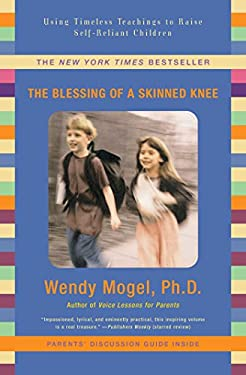 The Blessing Of A Skinned Knee: Using Timeless Teachings to Raise Self-Reliant Children