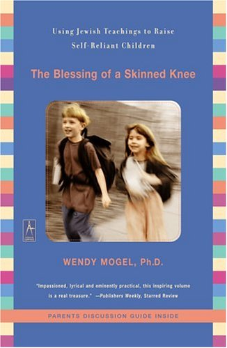 The Blessing of a Skinned Knee: Using Jewish Teachings to Raise Self-Reliant Children 9780142196007