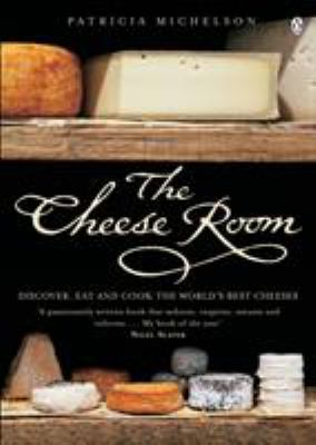 The Cheese Room: Discover, Eat and Cook the World's Best Cheeses 9780140295436