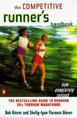 The Competitive Runner's Handbook: The Bestselling Guide to Running 5ks Through Marathons 9780140469905