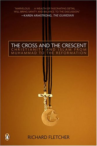 The Cross and the Crescent: The Dramatic Story of the Earliest Encounters Between Christians and Muslims 9780143034810