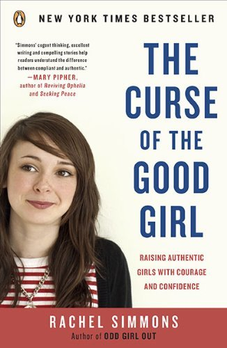 The Curse of the Good Girl: Raising Authentic Girls with Courage and Confidence 9780143117988