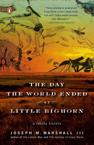 The Day the World Ended at Little Bighorn: A Lakota History 9780143113690