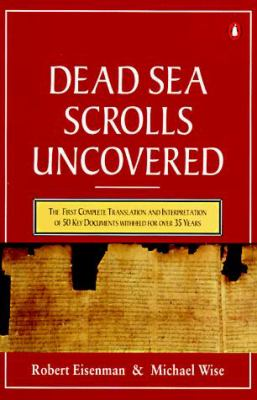 The Dead Sea Scrolls Uncovered: The 1st Compl Translation Intrptn 50 Key Documents Withheldfor Over 35 Years