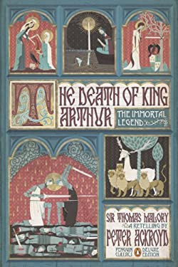The Death of King Arthur: The Immortal Legend (Classics Deluxe Edition) 9780143106951