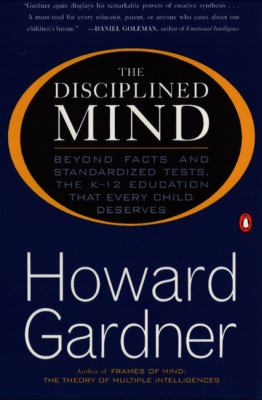 The Disciplined Mind: Beyond Facts Standardized Tests K 12 Educ That Every Child Deserves 9780140296242