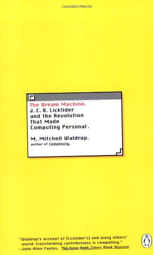 The Dream Machine: J.C.R. Licklider and the Revolution That Made Computing Personal 9780142001356