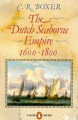 The Dutch Seaborne Empire: 1600-1800 9780140136180