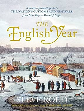The English Year: A Month-By-Month Guide to the Nation's Customs and Festivals, from May Day to Mischief Night 9780140515541