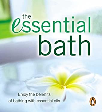The Essential Bath: Enjoy the Benefits of Bathing with Essential Oils 9780143001683