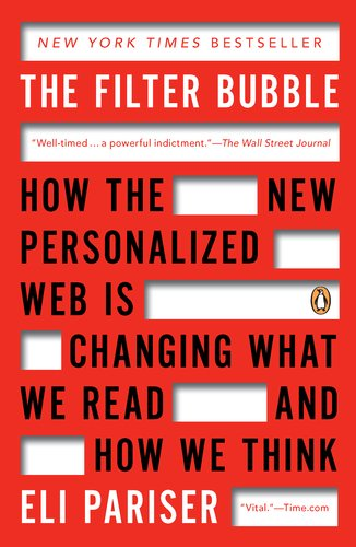 The Filter Bubble: How the New Personalized Web Is Changing What We Read and How We Think 9780143121237