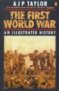The First World War: An Illustrated History 9780140024814