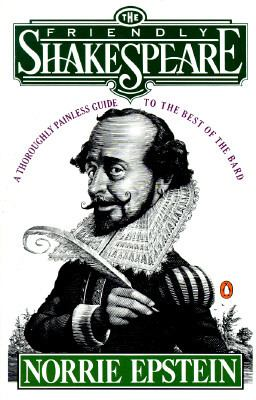 The Friendly Shakespeare: A Thoroughly Painless Guide to the Best of the Bard 9780140138863