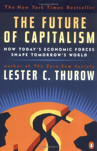 The Future of Capitalism: How Today's Economic Forces Shape Tomorrow's World 9780140263282