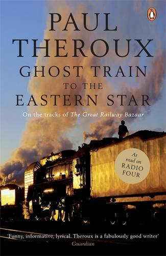 Ghost Train to the Eastern Star: On the Tracks of the Great Railway Bazaar 9780141015729