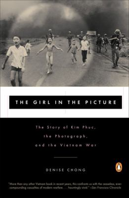 The Girl in the Picture: The Story of Kim Phuc, the Photograph, and the Vietnam War 9780140280210