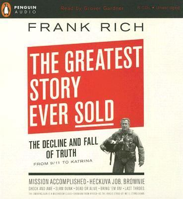 The Greatest Story Ever Sold: The Decline and Fall of Truth from 9/11 to Katrina 9780143059059