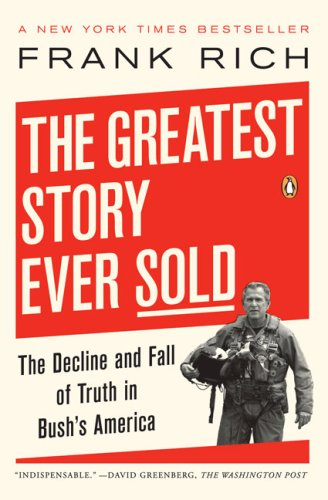 The Greatest Story Ever Sold: The Decline and Fall of Truth in Bush's America 9780143112341