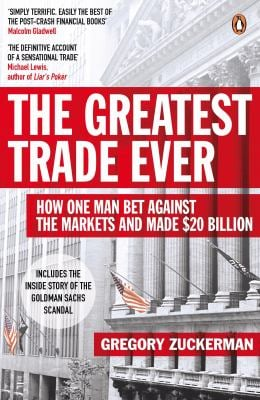 The Greatest Trade Ever: How John Paulson Bet Against the Markets and Made $20 Billion. Gregory Zuckerman