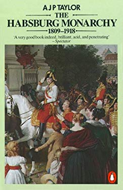 Habsburg Monarchy, 1809-1918: A History of the Austrian Empire and Austria-Hungary 9780140134988