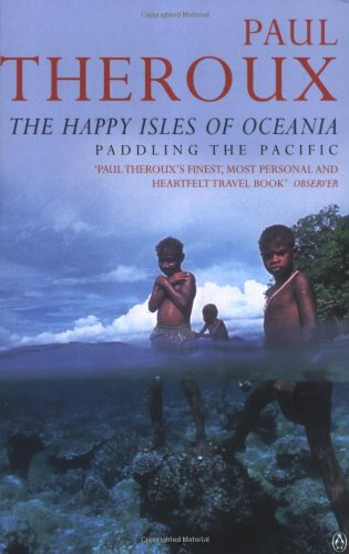 The Happy Isles of Oceania: Paddling the Pacific 9780140159769