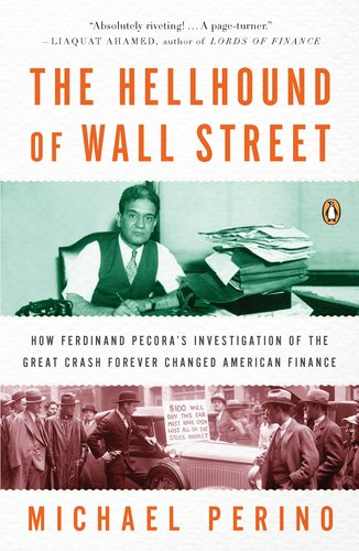 The Hellhound of Wall Street: How Ferdinand Pecora's Investigation of the Great Crash Forever Changed American Finance 9780143120032