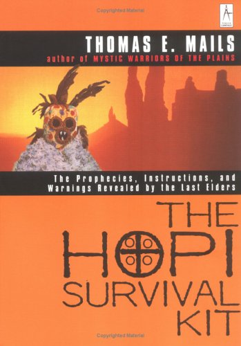 The Hopi Survival Kit: The Prophecies, Instructions and Warnings Revealed by the Last Elders 9780140195453