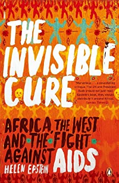 Invisible Cure: Africa, the West and the Fight Against AIDS 9780141011059