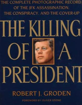 The Killing of a President: The Complete Photographic Record of the Assassination, the Conspiracy, and 9780140240030