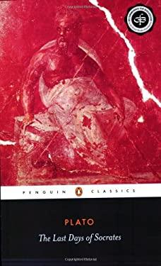 Last Days of Socrates : Euthyphro - The Apology - Crito - Phaedo