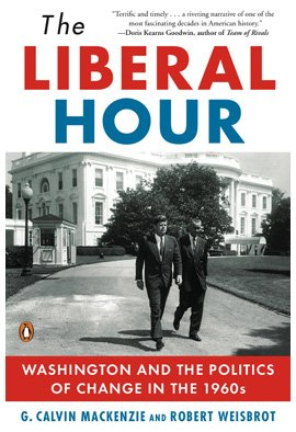 The Liberal Hour: Washington and the Politics of Change in the 1960s 9780143115465