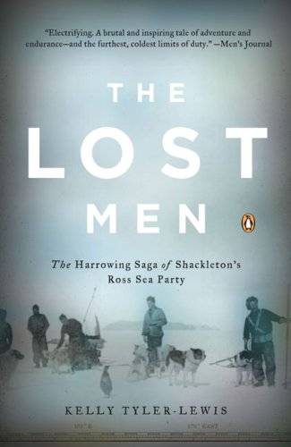 The Lost Men: The Harrowing Saga of Shackleton's Ross Sea Party 9780143038511