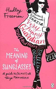Meaning of Sunglasses: A Guide to (Almost) All Things Fashionable 9780141031996