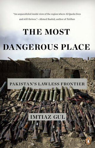 The Most Dangerous Place: Pakistan's Lawless Frontier 9780143119210