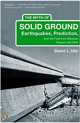 The Myth of Solid Ground: Earthquakes, Prediction, and the Fault Line Between Reason and Faith 9780143035251