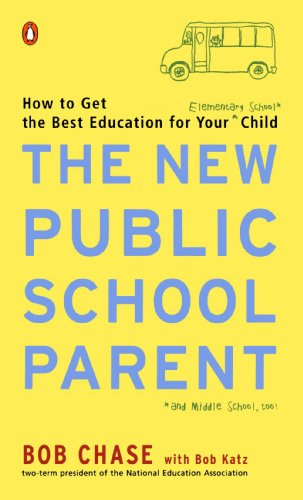 The New Public School Parent: How to Get the Best Education for Your Elementary School Child 9780142001363