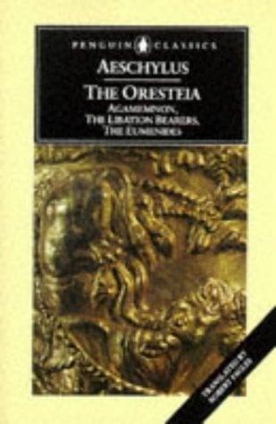 Oresteia : Agamemnon; the Libation Bearers; the Eumenides